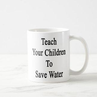 Teach Your Children To Save Water Basic White Mug
