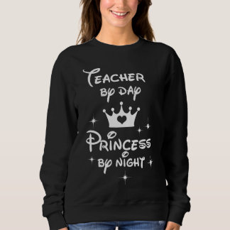 Teacher By Day Princess By Night Sweatshirt