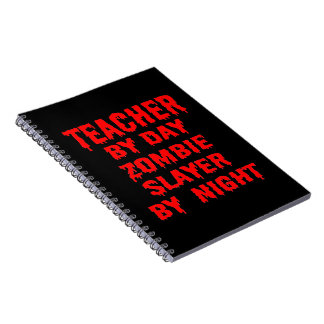 Teacher by Day Zombie Slayer by Night in Red Spiral Notebook