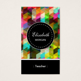 Teacher- Colorful Mosaic Pattern Business Card