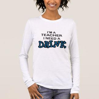 Teacher Need a Drink Long Sleeve T-Shirt