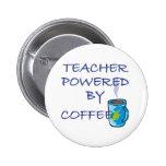 TEACHER POWERED BY COFFEE PINBACK BUTTON