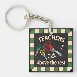 Teachers are a Cut above the Rest Key Chain