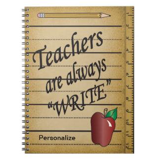 """Teachers are always """"Write"""" Spiral Notebook"""