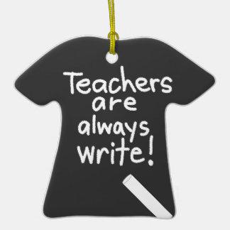 Teachers are Always Write T-Shirt Teacher Ornament