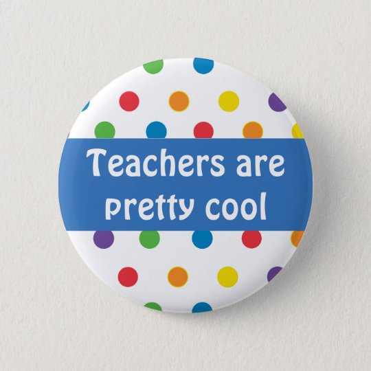 Teachers are pretty cool polka dots 6 cm round badge