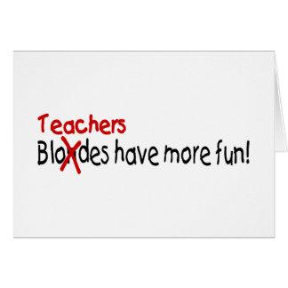 Teachers Have More Fun Greeting Card