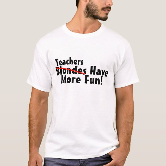 Teachers Have More Fun T-Shirt