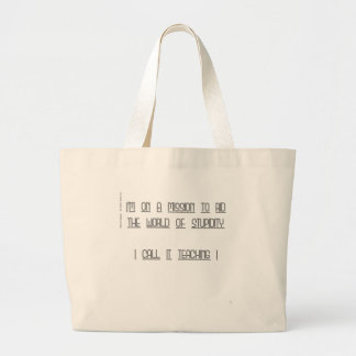 Teachers' mission - ridding the world of stupidity large tote bag