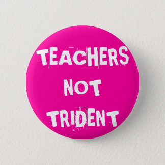 Teachers Not Trident 6 Cm Round Badge