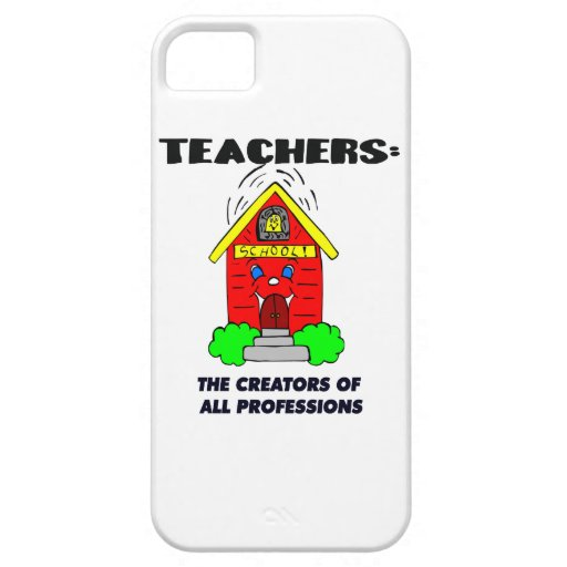 Teachers: The Creators of all Professions iPhone 5 Cases