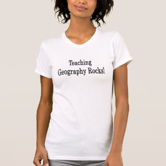Teaching Geography Rocks T Shirts