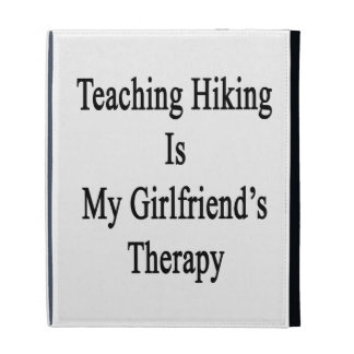 Teaching Hiking Is My Girlfriend's Therapy iPad Folio Covers