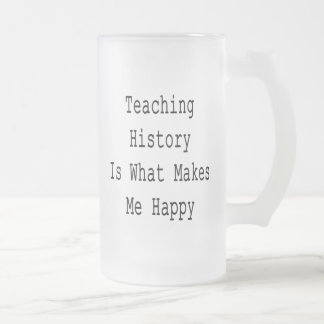 Teaching History Is What Makes Me Happy Coffee Mugs