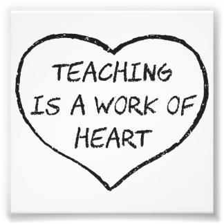 Teaching is a Work of Heart Photo Print