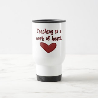 Teaching is a Work of Heart T shirts and Gifts Travel Mug