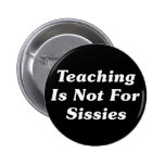 Teaching Is Not For Sissies Pinback Button
