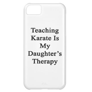 Teaching Karate Is My Daughter's Therapy iPhone 5C Covers