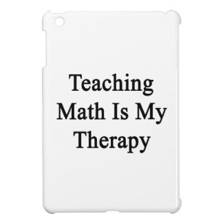 Teaching Math Is My Therapy iPad Mini Cases