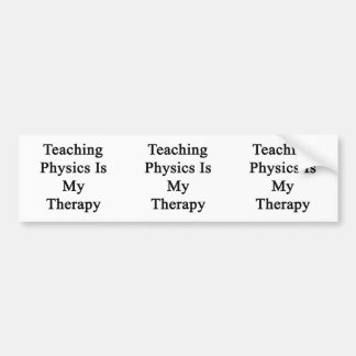 Teaching Physics Is My Therapy Bumper Sticker