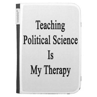 Teaching Political Science Is My Therapy Kindle 3 Case