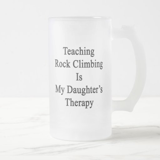 Teaching Rock Climbing Is My Daughter's Therapy Beer Mug
