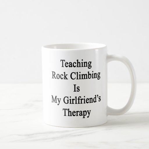 Teaching Rock Climbing Is My Girlfriend's Therapy. Mugs