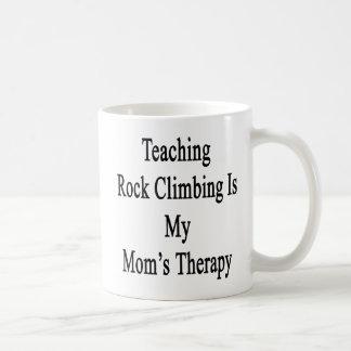 Teaching Rock Climbing Is My Mom s Therapy Coffee Mug