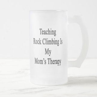 Teaching Rock Climbing Is My Mom's Therapy Frosted Glass Mug