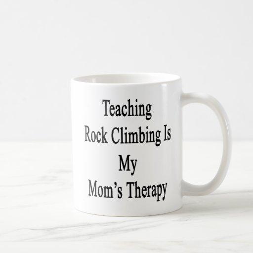 Teaching Rock Climbing Is My Mom's Therapy Coffee Mug