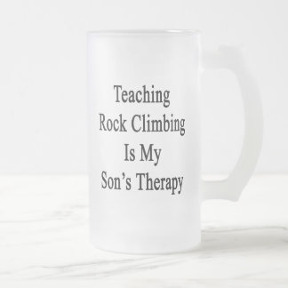 Teaching Rock Climbing Is My Son's Therapy 16 Oz Frosted Glass Beer Mug