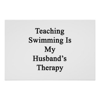 Teaching Swimming Is My Husband s Therapy Posters