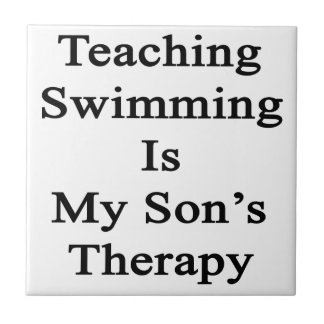 Teaching Swimming Is My Son's Therapy Ceramic Tile