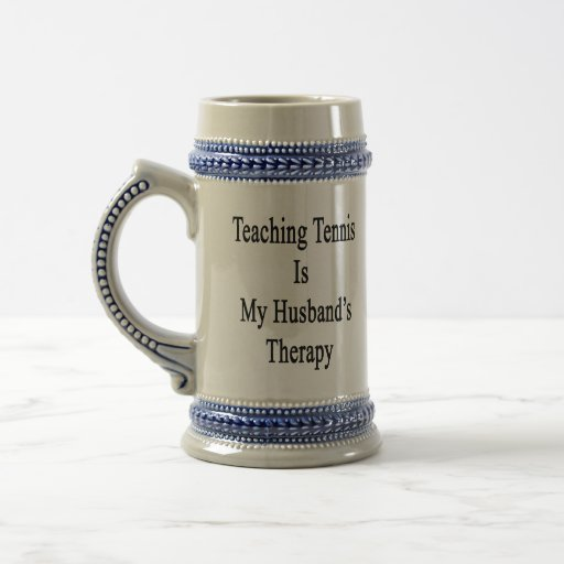 Teaching Tennis Is My Husband's Therapy Mugs