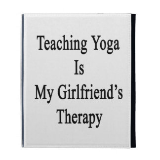 Teaching Yoga Is My Girlfriend's Therapy iPad Cases