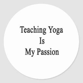 Teaching Yoga Is My Passion Round Stickers