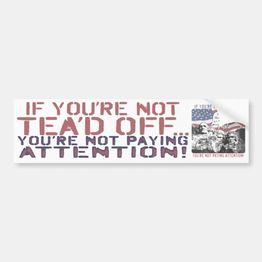 Tea'd Off Rushmore Tea Party Gear Bumper Sticker