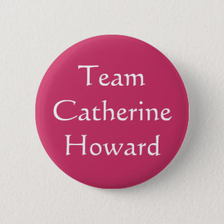 Team Catherine Howard 6 Cm Round Badge