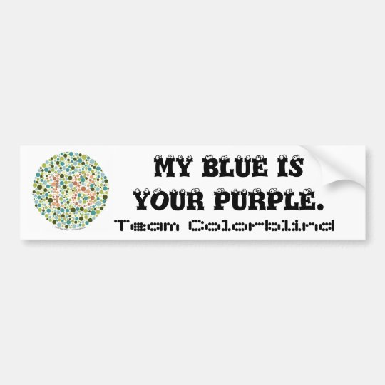 Team Colorblind:  My blue is your purple Bumper Sticker