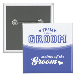 Team Groom Mother of the Groom Button