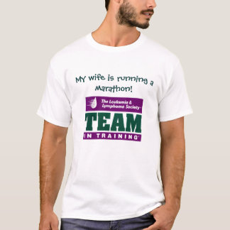Team in training, My wife is running a marathon! T-Shirt