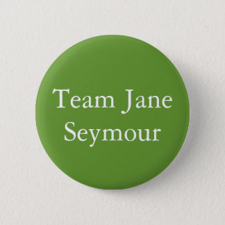 Team Jane Seymour 6 Cm Round Badge