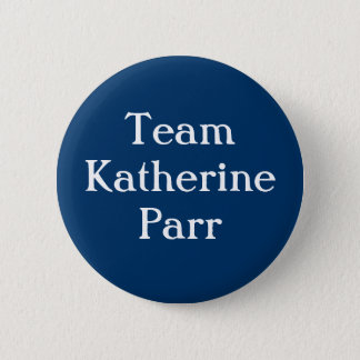 Team Katherine Parr 6 Cm Round Badge