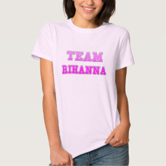 Team Rihanna Tee Shirts