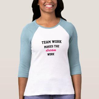 Team work makes the dream work shirt