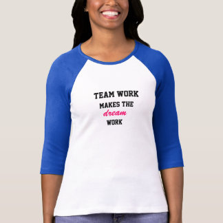 Team work makes the dream work T-Shirt