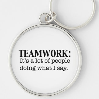 Teamwork Alot of People doing what I say Key Ring