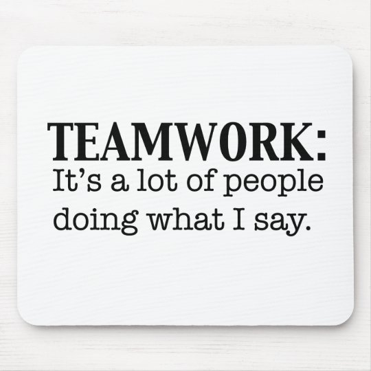 Teamwork Alot of People doing what I say Mouse Mat