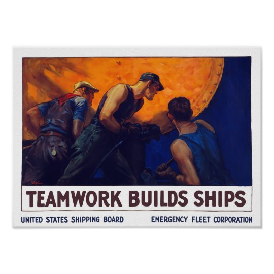 Teamwork Builds Ships -- World War One Poster