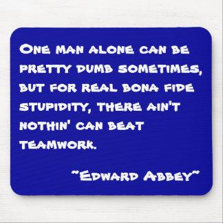 Teamwork -Edward Abbey- Mouse Pad